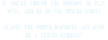 If you're looking for someone to play with, add us on the Oculus store! 